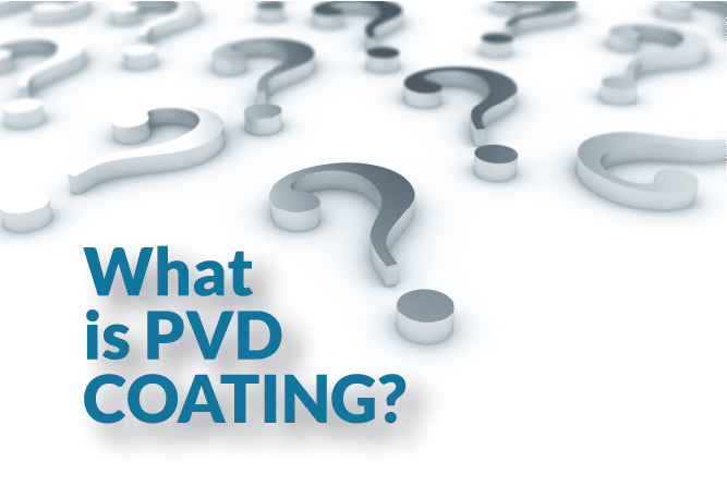 What is PVD Coating? An Introduction to Physical Vapor Deposition